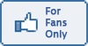for fans only